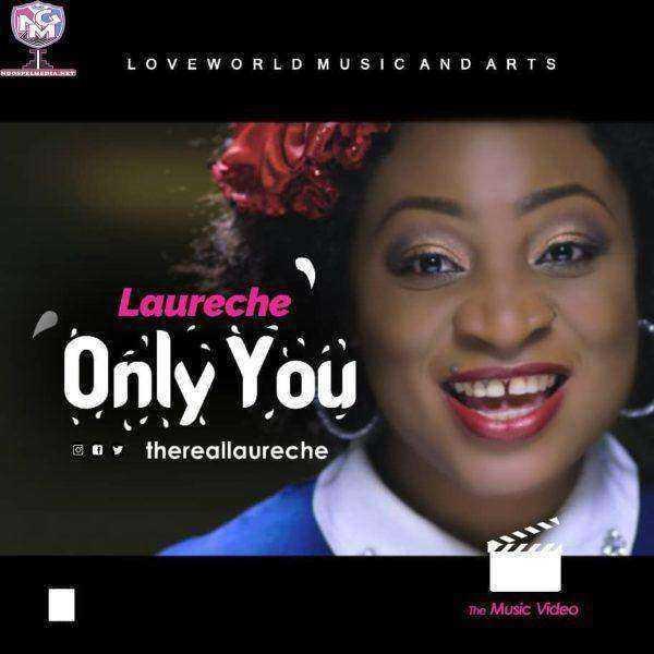 Laureche - Only You Nigerian New Gospel Music Video