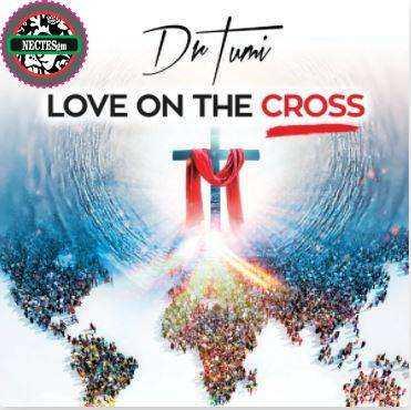 Love on the Cross Lyrics By Dr Tumi
