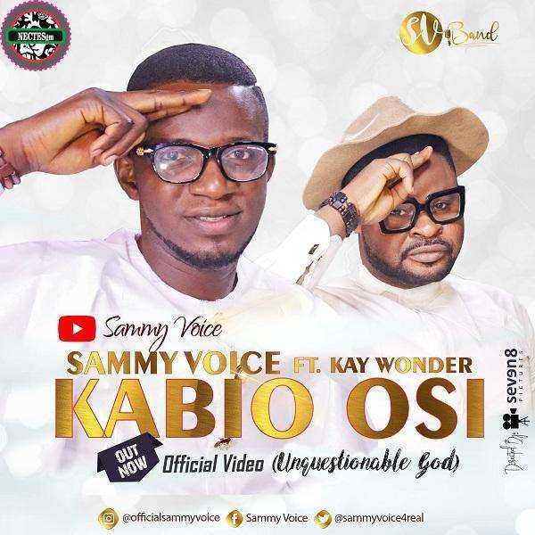 [Video] Kabio Osi - Sammy Voice Ft. Kay Wonder