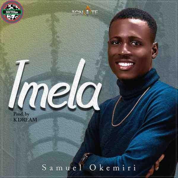 {Lyrics} Imela - Samuel Okemiri