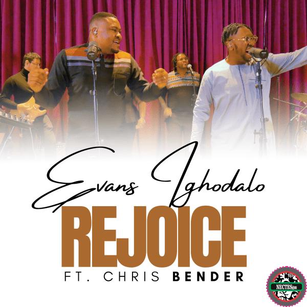 {Lyrics} Rejoice - Evans Ighodalo Ft. Chris Bender