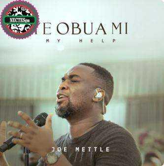 {Lyrics} Ye Obua Mi - Joe Mettle