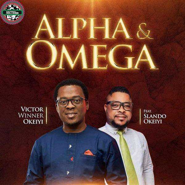 [Music + Lyrics] Alpha & Omega - Victor Winner Okeiyi Ft. Slando Okeiyi