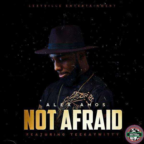 Not Afraid - Alex Amos Ft. Teekaywitty
