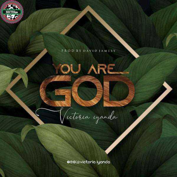 You Are God - Victoria Iyanda {Song Download + Lyrics}