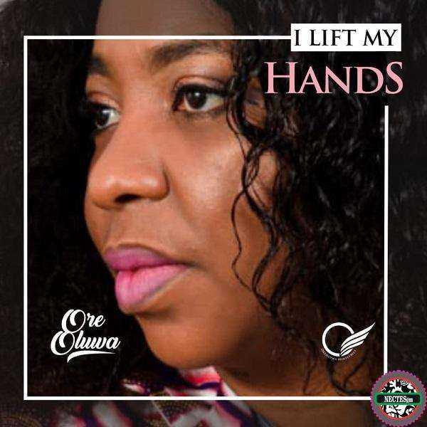 [Music + Lyrics] I Lift My Hands - Ore Oluwa