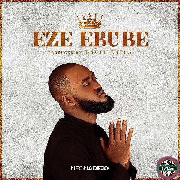[Music + Video] Eze Ebube - Neon Adejo