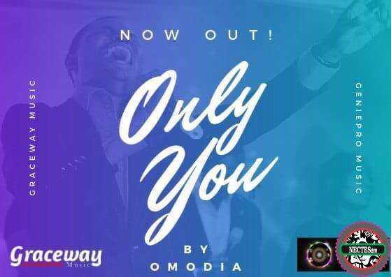 Only You - Omodia {Lyrics} {ngospelmedia.net}